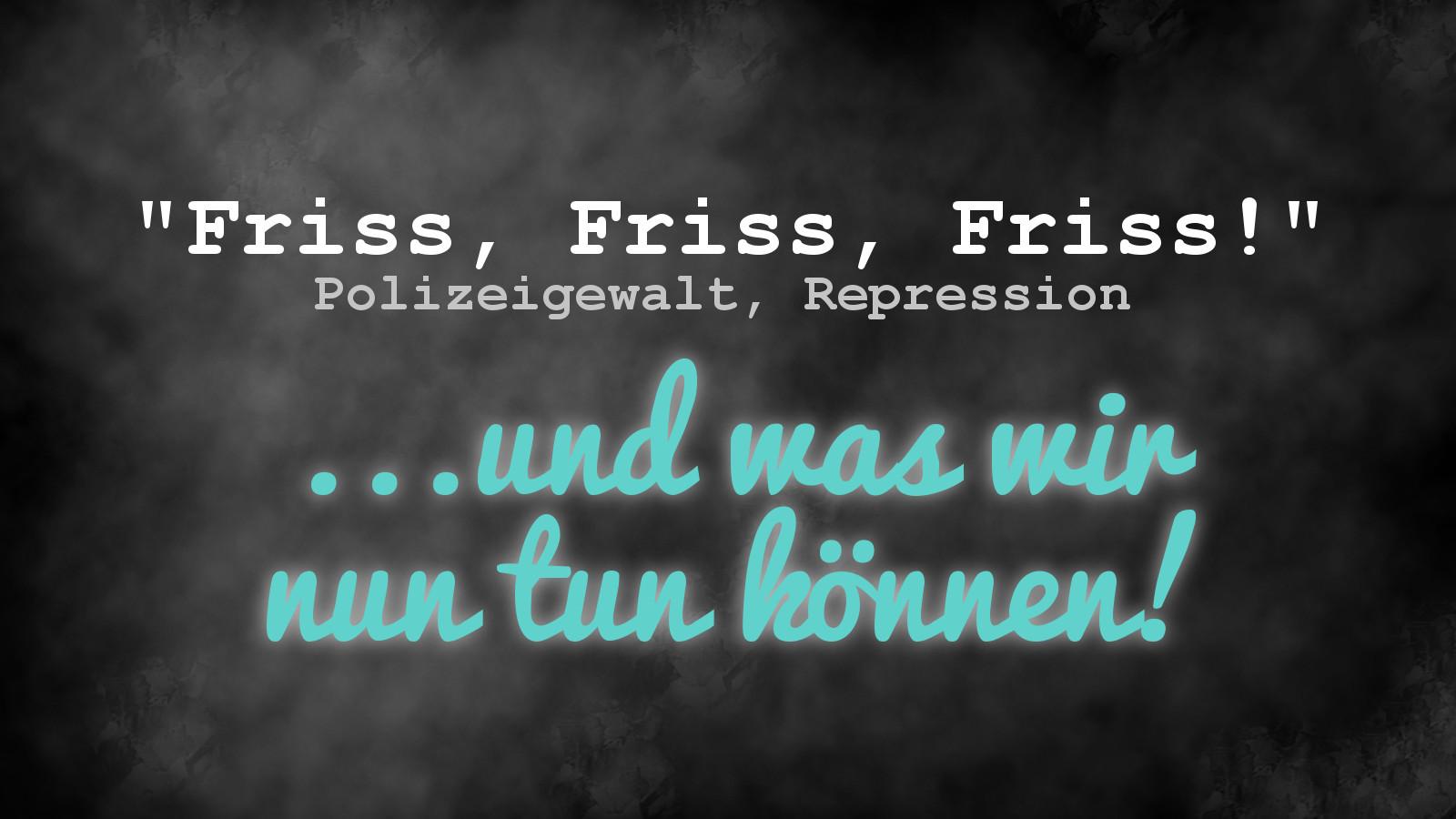 Polizeigewalt, Repression ...und was wir tun können!