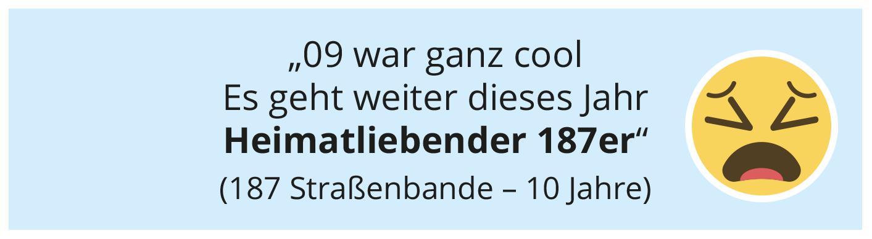 """""""09 war ganz cool Es geht weiter dieses Jahr Heimatliebender 187er"""" (187 Straßenbande – 10 Jahre)"""