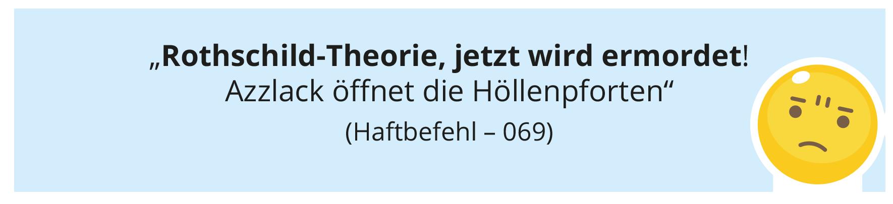 """""""Rothschild-Theorie, jetzt wird ermordet! Azzlack öff net die Höllenpforten"""" (Haftbefehl – 069)"""