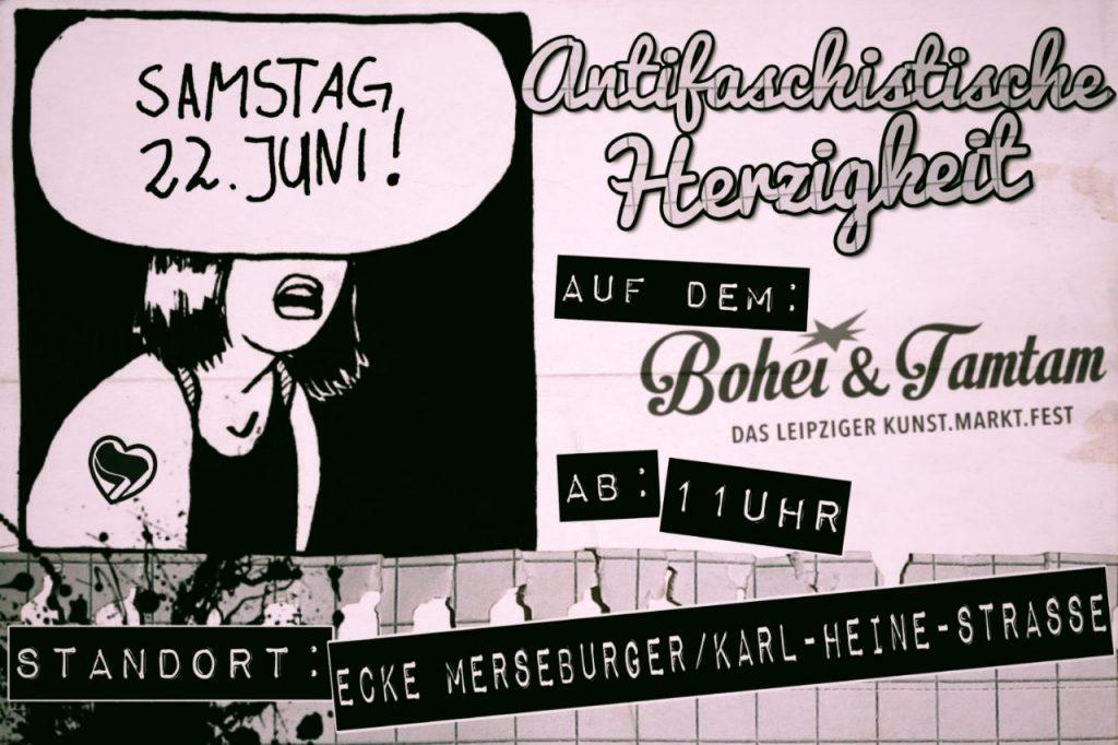 Text: Antifaschistische Herzigkeit auf dem Bohei &Tamtam Ab: 11 Uhr Standort: Ecke Merseburger Karl-Heine-Straße